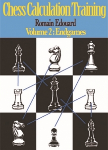 Romain Edouard - Chess Calculation Training, Volume 2: Endgames