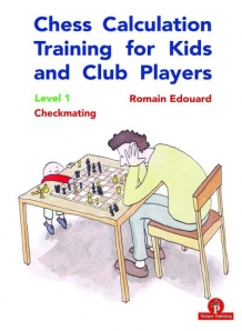 Chess Calculation Training for Kids and Club Players - Level 1 - Checkmating