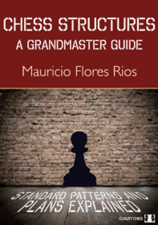 Chess Structures - A Grandmaster Guide by Mauricio