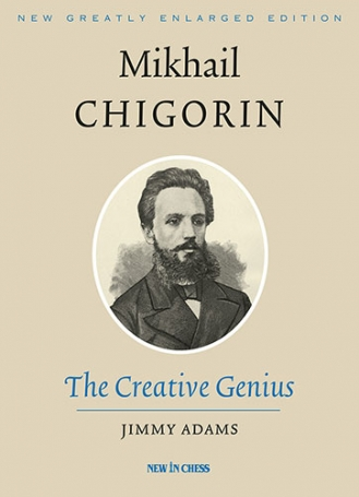 Mikhail Chigorin, the Creative Genius