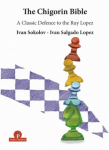 The Chigorin Bible- A Classic Defence to the Ruy Lopez, Sokolov & Salgado Lopez, Thinkers Publishing, 2018