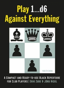 Play 1...d6 Against Everything: A Compact and Ready-to-use Black Repertoire for Club Players