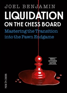 Liquidation on the Chess Board Mastering the Transition into the pawn endgame, New & Extended Edition 2019