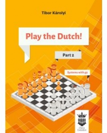 Play the Dutch! Part 2 Systems with g3, Tibor Karolyi, Chess Evolution, 2018