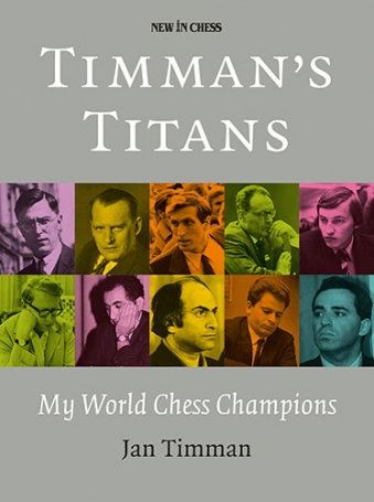 Timman's Titans My World Chess Champions