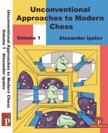 Unconventional Approaches to Modern Chess, Alexander Ipatov, Thinkers Publishing, 2019