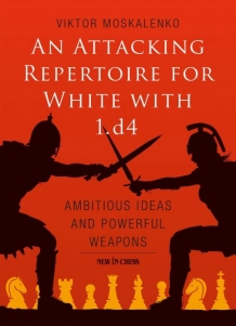 An attacking opening repertoire for white with 1.d4, Viktor Moskalenko, New in chess